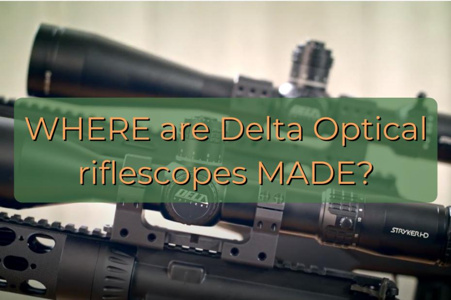 Where are Delta Optical riflescopes made?